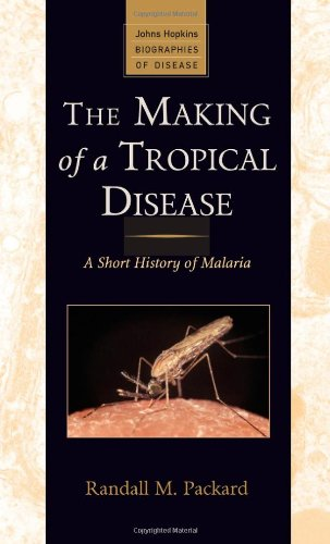 The Making of a Tropical Disease: A Short History of...