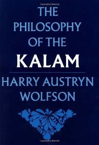 The Philosophy of the Kalam (Structure & Growth of Philosophic Systems from Plato to Spinoza; 4), by Harry Austryn Wolfson