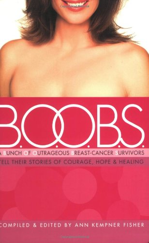 B.O.O.B.S.: A Bunch of Outrageous Breast-Cancer Survivors Tell Their Stories of Courage, Hope and Healing