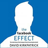 The Facebook Effect: The Inside Story of the Company That Is Connecting the World (       UNABRIDGED) by David Kirkpatrick Narrated by David Kirkpatrick