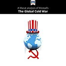 A Macat Analysis of Odd Arne Westad's The Global Cold War Audiobook by Patrick Glen, Bryan R. Gibson Narrated by  Macat.com