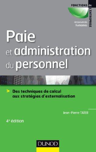 Paie et administration du personnel - 4e éd. : Des techniques de calcul aux stratégies d'externalisation (Fonctions de l'entreprise)
