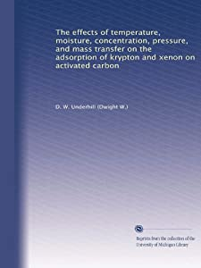 The effects of temperature, moisture, concentration, pressure, and mass transfer on the adsorption of krypton and xenon on activated carbon D. W. Underhill