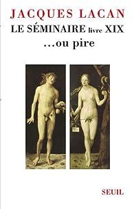Le séminaire, livre XIX : ...ou pire par Jacques Lacan
