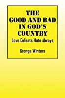 The Good And Bad In God's Country: Love Defeats Hate Always