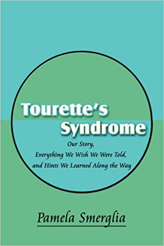 Tourette's Syndrome: Our Story, Everything We Wish We Were Told, and Hints We Learned Along the Way