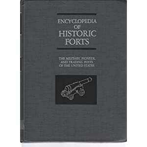 Encyclopedia of Historic Forts: The Military, Pioneer, and Trading Posts of the United States Robert B. Roberts