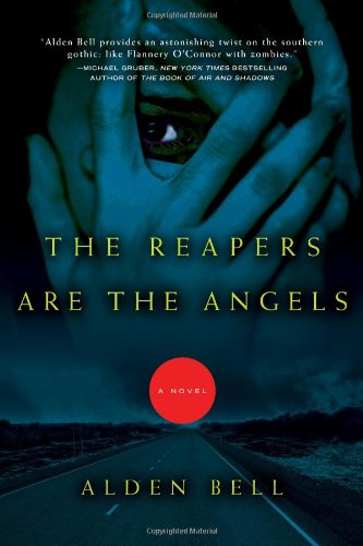 The Reapers Are the Angels: A Novel, Alden Bell