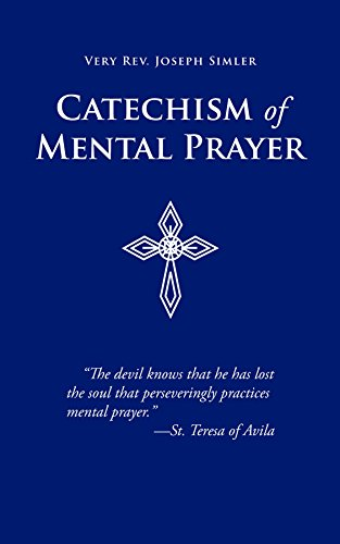 Catechism of Mental Prayer, by Very Rev. Joseph Simler