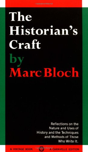 The Historian's Craft: Reflections on the Nature and Uses of History and the Techniques and Methods of Those Who Write It. (Vintage)
