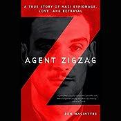 Agent Zigzag: A True Story of Nazi Espionage, Love, and Betrayal | [Ben MacIntyre]