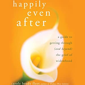 Happily Even After: A Guide to Getting Through (and Beyond) the Grief of Widowhood | [Carole Brody Fleet]
