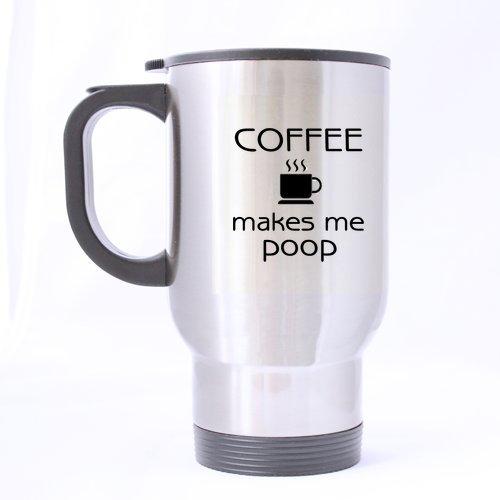Eco-Friendly Coffee Makes Me Poop Travel Mug 14 Oz
