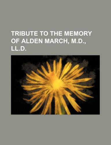 Tribute to the memory of Alden March, M.D., LL.D.