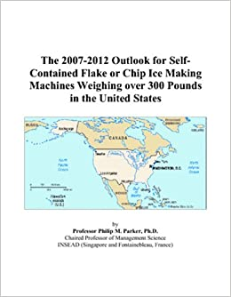 The 2007 2012 Outlook for Self Contained Flake or Chip Ice Making Machines Weighing over 300 Pounds in the United States available at Amazon for Rs.66920