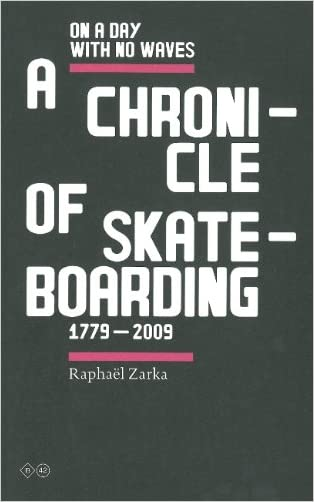 Raphael Zarka: On A Day With No Waves. A Chronicle Of Skateboarding 1779-2009 written by Raphael Zarka