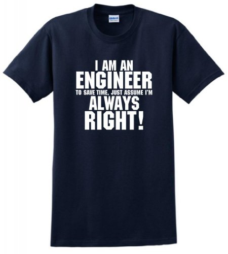 I'M An Engineer Save Time Always Assume I'M Right T-Shirt Xl Navy