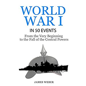 World War I in 50 Events: From the Very Beginning to the Fall of the Central Powers Audiobook