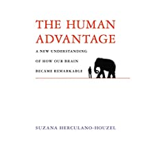 The Human Advantage: A New Understanding of How Our Brain Became Remarkable Audiobook by Suzana Herculano-Houzel Narrated by Dina Pearlman