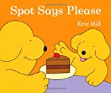 Spot Says Please (0723274096) by Hill, Eric