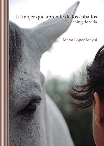 La mujer que aprende de los caballos: Coaching de vida
