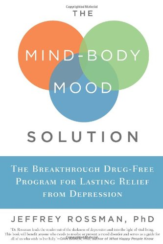 The Mind-Body Mood Solution: The Breakthrough Drug-Free Program For Lasting Relief From Depression