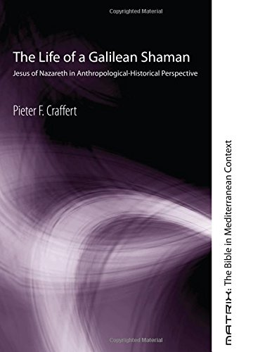 The Life of a Galilean Shaman: Jesus of Nazareth in Anthropological-Historical Perspective (Matrix: The Bible in Mediterranean Context)