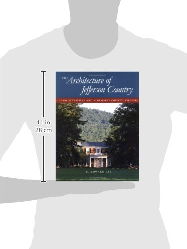 The Architecture of Jefferson Country: Charlottesville and Albemarle County, Virginia