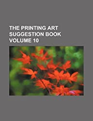 The Printing Art Suggestion Book Volume 10