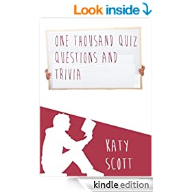 One Thousand Quiz Questions and Trivia (1000 answers too)