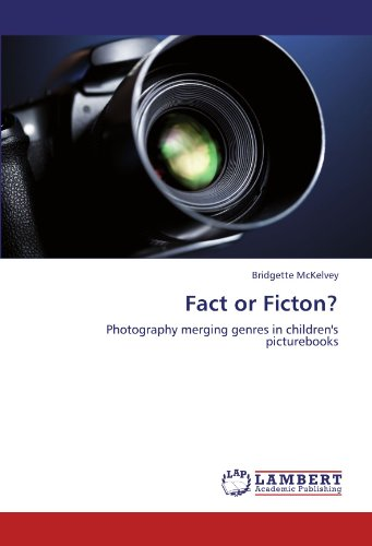 Fact or Ficton?: Photography merging genres in children's picturebooks