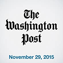 Top Stories Daily from The Washington Post, November 29, 2015  by  The Washington Post Narrated by  The Washington Post