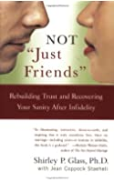 Not 'Just Friends': Rebuilding Trust and Recovering Your Sanity After Infidelity