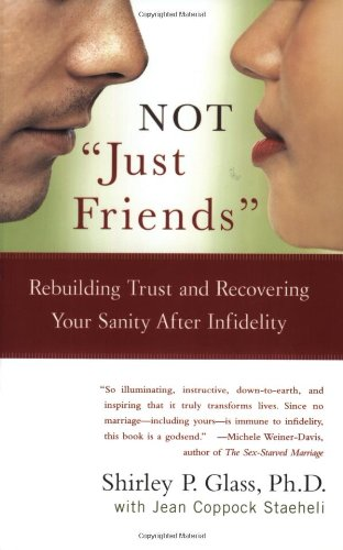 Not &quot;Just Friends&quot;: Rebuilding Trust and Recovering Your Sanity After Infidelity