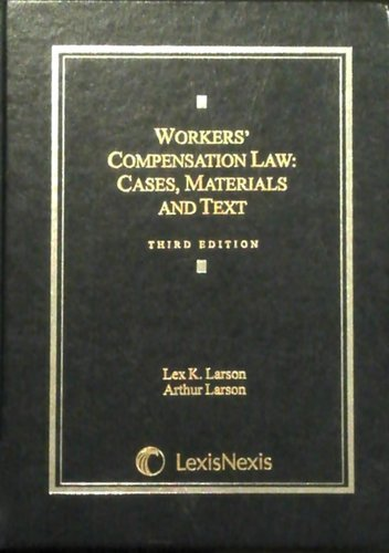 WORKERS COMPENSATION LAW: CASES, MATERIALS AND TEXT THIRD EDITION; P. CM. - (...