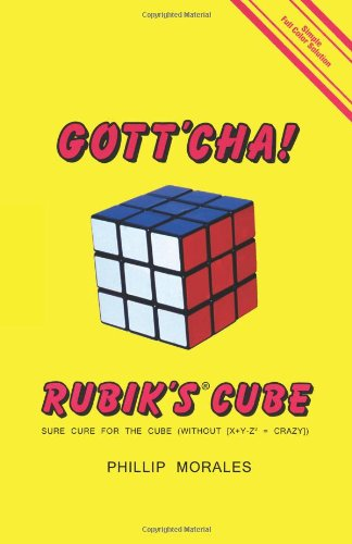 Gott'cha! Rubik's Cube: Sure Cure for the Cube (without [x + y - z2 = CRAZY])
