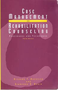 Case Management and Rehabilitation Counseling: Procedures and Techniques  by Richard Roessler