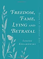 Freedom, Fame, Lying And Betrayal: Essays On Everyday Life