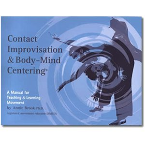 Contact Improvisation & Body-Mind Centering; A Manual for Teaching & Learning Movement (Mind Body Centering compare prices)
