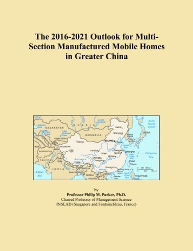 the-2016-2021-outlook-for-multi-section-manufactured-mobile-homes-in-greater-china