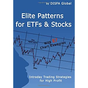 Elite Patterns for ETFs and Stocks: Intraday Trading Strategies for High Profit DISFA Global