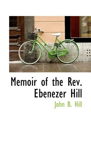 Memoir of the Rev. Ebenezer Hill