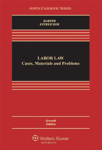 Labor Law: Cases, Materials and Problems, Seventh Edition...