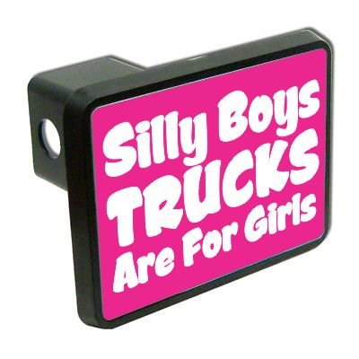 "Silly boys trucks are for girls 2"" Tow Trailer Hitch Cover Plug Truck Pickup RV"
