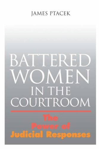 Battered Women In The Courtroom: The Power of Judicial...