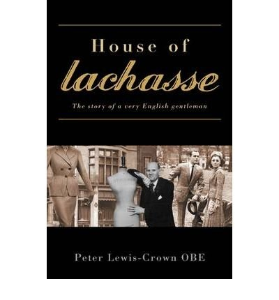 house-of-lachasse-the-story-of-a-very-english-gentleman-author-peter-lewis-crown-oct-2009
