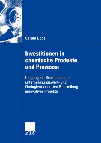 Investitionen In Chemische Produkte Und Prozesse: Umgang Mit Risiken Bei Der Unternehmungswert- Und Ökologieorientierten Beurteilung Innovativer Projekte (Wirtschaftswissenschaften) (German Edition)