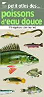 Petit atlas des poissons d'eau douce : 65 espèces communes