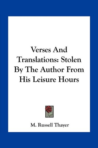 Verses and Translations: Stolen by the Author from His Leisure Hours