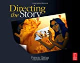 img - for Directing the Story: Professional Storytelling and Storyboarding Techniques for Live Action and Animation [Paperback] [2008] (Author) Francis Glebas book / textbook / text book